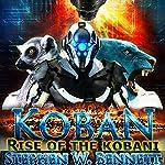 Koban: Rise of the Kobani: Koban, Book 3 | Stephen W. Bennett