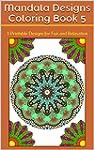 Mandala Designs Coloring Book 5: 5 Pr...