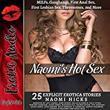 Naomi's Hot Sex: MILFs, Gangbangs, First Anal Sex, First Lesbian Sex, Threesomes, and More: Twenty-Five Explicit Erotica Stories Audiobook by Naomi Hicks Narrated by  full cast