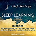 IQ Boost: Increase Your Intelligence, Memory & Brain Power: Sleep Learning, Guided Self Hypnosis, Meditation & Affirmations  by  Jupiter Productions Narrated by Anna Thompson