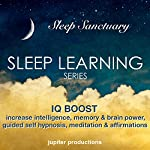 IQ Boost: Increase Your Intelligence, Memory & Brain Power: Sleep Learning, Guided Self Hypnosis, Meditation & Affirmations |  Jupiter Productions