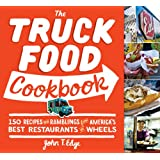 The Truck Food Cookbook: 150 Recipes and Ramblings from America's Best Restaurants on Wheels