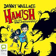 Hamish and the WorldStoppers (       UNABRIDGED) by Danny Wallace Narrated by Danny Wallace