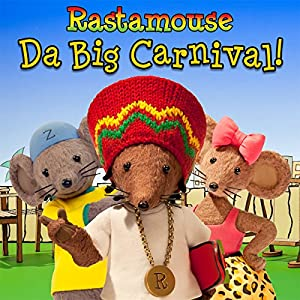 Rastamouse: Da Big Carnival fi da likkle ones! (       UNABRIDGED) by Michael De Souza, Genevieve Webster Narrated by Reggie Yates, Cornell John, Sharon Duncan-Brewster, William Vanderpuye