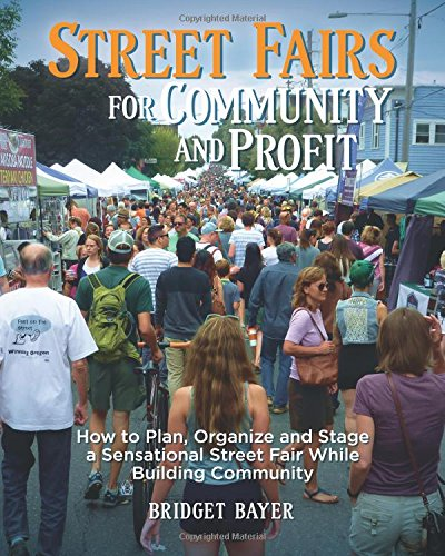Street Fairs for Community and Profit: How to Plan, Organize and Stage a Sensational Street Fair While Building Community (Community Business Promotions) (Volume 1)