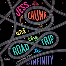 Jess, Chunk, and the Road Trip to Infinity Audiobook by Kristin Elizabeth Clark Narrated by Michelle Hendley