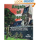 Angels of Mercy: Two Screaming Eagle Medics in Angoville-au-Plain on D-Day (Normandy Combat Chronicles) (Volume...