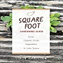 Square Foot Gardening Guide: Grow Organic Fruits and Vegetables in Less Space Audiobook by Simon Hamilton Narrated by Kevin Theis