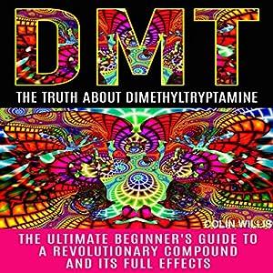 DMT: The Truth About Dimethyltryptamine Audiobook