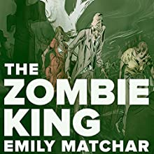 The Zombie King (       UNABRIDGED) by Emily Matchar Narrated by Samara Breger