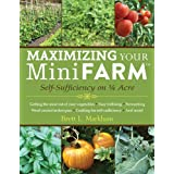 Maximizing Your Mini Farm: Self-Sufficiency on 1/4 Acreby Brett L. Markham