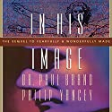 In His Image (       UNABRIDGED) by Philip Yancey, Paul Brand Narrated by Maurice England