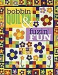 Bobbin Quiltin' & Fusin' Fun