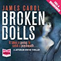 Broken Dolls (       UNABRIDGED) by James Carol Narrated by Julia Barrie, William Hope