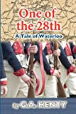 G A Henty One of the 28th: A Tale of Waterloo