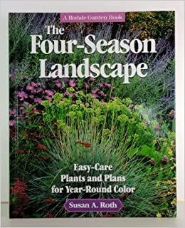 The Four Season Landscape Easy Care Plants And Plans For Year Round Color A Rodale Garden Book