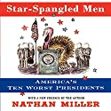 Star-Spangled Men: America's Ten Worst Presidents Audiobook by Nathan Miller Narrated by Andy Caploe