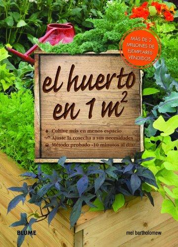 El  Huerto En 1 m² - Cultive Más En Menos Espacio. Ajuste La Cosecha A Sus Necesidades. Métodos Probado 10 Minutos Al Día