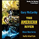 The American River: Rivers West (       UNABRIDGED) by Gary McCarthy Narrated by Michael Taylor