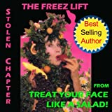 Natural Facelift - The Freez Lift Stolen Chapter from Treat Your Face Like a Salad! (Natural Face Lift - Natural Skin Care Book 5)by Julia M. Busch