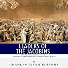 Leaders of the Jacobins: The Lives and Legacies of Maximilien Robespierre and Jean-Paul Marat Hörbuch von  Charles River Editors Gesprochen von: Michael Gilboe