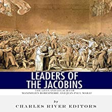 Leaders of the Jacobins: The Lives and Legacies of Maximilien Robespierre and Jean-Paul Marat Audiobook by  Charles River Editors Narrated by Michael Gilboe