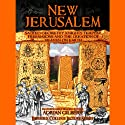 New Jerusalem: Sacred Geometry, Knights Templar, Freemasons and the Creation of Heaven on Earth  by Adrian Gilbert