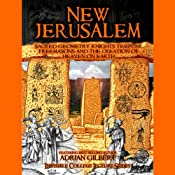 New Jerusalem: Sacred Geometry, Knights Templar, Freemasons and the Creation of Heaven on Earth | [Adrian Gilbert]