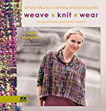 Weaveknitwear: Simply Fabulous Clothing and Accessories for Rigid-Heddle (and Other) Weavers Judith Shangold