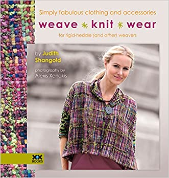 Weave?Knit?Wear: Simply Fabulous Clothing and Accessories for Rigid Heddle (and Other) Weavers