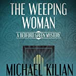 The Weeping Woman : The Bedford Green Mysteries | Michael Kilian