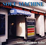 Somewhere in Soho by SOFT MACHINE (2004-07-13)