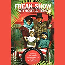 Freak Show Without a Tent: Swimming with Piranhas, Getting Stoned, in Fiji and Other Family Vacations (       UNABRIDGED) by Nevin Martell Narrated by Bernard Setaro Clark