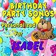 Happy Birthday to Isabel (Isabell, Isabelle, Isobel, Issabel, Izabel)