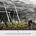 The Klondike Gold Rush: The History of the Late 19th-Century Gold Rush in Alaska and the Yukon Audiobook by  Charles River Editors Narrated by Dennis E. Morris