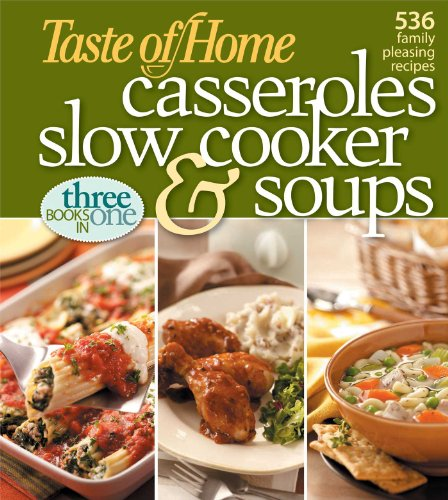 Taste of Home: Casseroles, Slow Cooker, and Soups: Casseroles, Slow Cooker, and Soups: 536 Family Pleasing Recipes by Taste Of Home