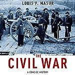 The Civil War: A Concise History | Louis P. Masur