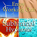 Enjoy Working Out Subliminal Affirmations: Love Exercise, More Energy & Motivation, Solfeggio Tones, Binaural Beats, Self Help Meditation Hypnosis | Subliminal Hypnosis