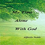 My Time Alone with God | Alfredo Noble