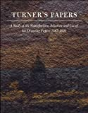Turners Papers: A Study of the Manufacture, Selection and Use of His Drawing Papers 1787-1820