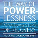 The Way Of Powerlessness Audiobook by Wayne Liquorman Narrated by Lee Eric Smith