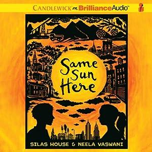 Same Sun Here | [Silas House, Neela Vaswani]