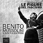 Benito Mussolini. Il Duce e la sua storia [Benito Mussolini. The Duce and his history] | Riccardo Allegri
