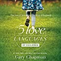 The 5 Love Languages of Children: The Secret to Loving Children Effectively Audiobook by Gary Chapman, Ross Campbell Narrated by Chris Fabry