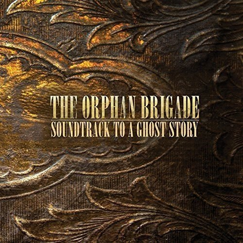 Soundtrack To A Ghost Story by The Orphan Brigade (2015-11-06)