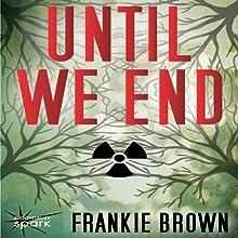 Until We End (       UNABRIDGED) by Frankie Brown Narrated by Amber Patrick
