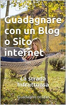 Guadagnare con un Blog o Sito internet: La strada Infruttuosa