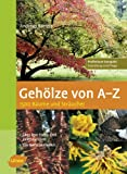 Gehölze von A - Z: 1500 Bäume und Sträucher
