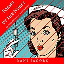 Poems of the Nurse: An Original Collection of Funny Poetry Audiobook by Dani Jacobs Narrated by Cody J. Johnson