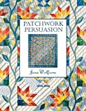 Patchwork Persuasion: Fascinating Quilts from Traditional Designs (1571200274) by Wolfrom, Joen